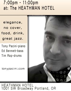 Catch the Tony Pacini Trio in elegance, without the cover charge at the Heathman Hotel, Friday, March 4th, 2016, 2016, 7pm-11pm.