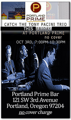 Tony Pacini, Ed Bennett and drummer Tim Rap perform this Friday at the Portland Prime Bar located in the  Embassy Suites Hotel at SW 3rd and Oak. Visit the schedule page for more info.