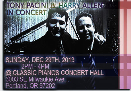 Tony Pacini And Harry Allen In Concert: Sunday,  December 29th, 2013; 2pm-4pm at Classic Pianos Concert Hall