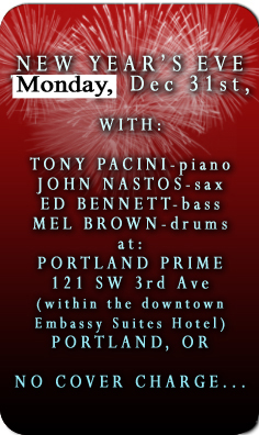 Tony Pacini, John Nastos, Ed Bennett and Mel Brown ring in the new year Monday, December 31st, at the Portland Prime Bar located in the  Embassy Suites Hotel at SW 3rd and Oak. Visit the schedule page for more info.