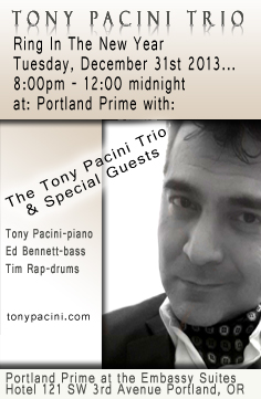 RING IN THE NEW YEAR WITH THE TONY PACINI TRIO, Tony Pacini, Ed Bennett and drummer Tim Rap at Portland Prime Bar - located in the  Embassy Suites Hotel at SW 3rd and Oak. Visit the schedule page for more info.