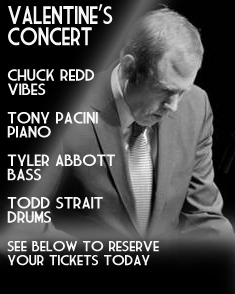 Valentine's Concert With Chuck Redd, Tony Pacini, Tyler Abbott, and Todd Strait. Visit the schedule page for more info.