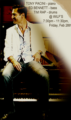 The Tony Pacini Trio performs Friday,  February 28th, 2014; 7:30pm-11:30pm at Wilf's Restaurant