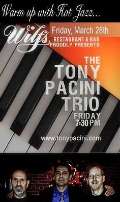 The Tony Pacini Trio performs Friday,  March 28th, 2014; 7:30pm-11:30pm at Wilf's Restaurant