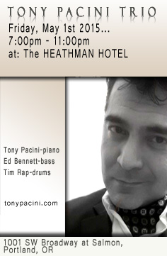 Catch the Tony Pacini Trio in elegance, without the cover charge at the Heathman Hotel, Friday, May 1st, 2015, 7pm-11pm.