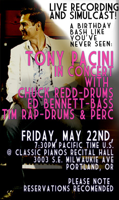 The Tony Pacini Trio, (Featuring; Special Guest Chuck Redd drums, Ed Bennett bass, Tony Pacini-piano, and Tim Rap drums and percussion), LIVE RECORDING AND SIMULCAST IN CONCERT - Friday, May 22nd,  7:30pm-9:40pm at Classic Pianos Concert Hall. Visit the schedule page for more info.