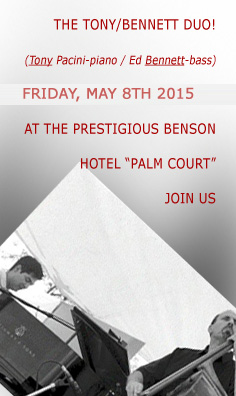 NEW pianist Tony Pacini and bassist Ed Bennett play the Benson Hotel, located on the  the Broadway strip, in downtown Portland proper. Visit the schedule page for more info.