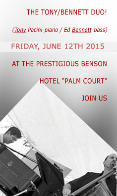 Catch the Tony / Bennett Duo (Tony Pacini and Ed Bennett) in elegance, without the cover charge at the Benson Hotel, Friday, June 12th, 2015, 8:30pm-12:30am.