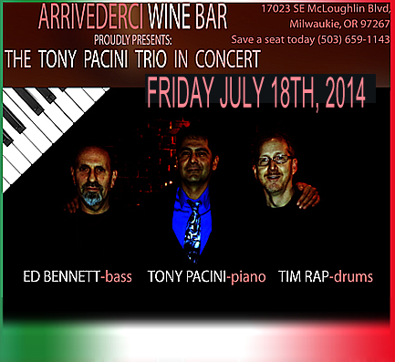 The Tony Pacini Trio performs Friday,  July 18th, 2014; 8pm-11pm at Arrivederci