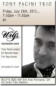 The Tony Pacini Trio performs Friday,  July 26th, 2013; 7:30pm-11:30pm at Wilf's Restaurant