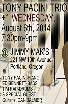 THE TONY PACINI TRIO + ONE PERFORMS (Jazz pianist Tony Pacini, bassist Ed Bennett, drummer Tim Rap + one Dan Balmer on guitar)  Wednesday, August 6th, 2014 at Jimmy Mak's Jazz Club