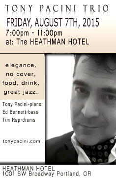 Catch the Tony Pacini Trio in elegance, without the cover charge at the Heathman Hotel, Friday, August 7th, 2015, 7pm-11pm.