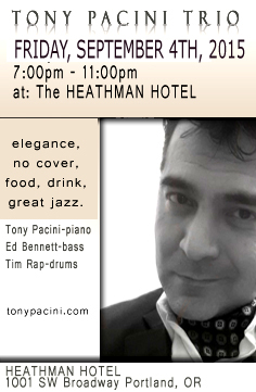 Catch the Tony Pacini Trio in elegance, without the cover charge at the Heathman Hotel, Friday, September 4th, 2015, 7pm-11pm.