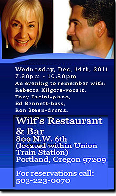 An evening to remember, Tony Pacini, Ed Bennett and drummer legend Ron Steen perform with vocal  sensation Rebecca Kilgore at Wilf's Restaurant.  Located at 800 N.W. 6th Avenue, adjacent to Union Train Station.