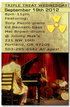 Jazz Pianist Tony Pacini performs with bassist Ed Bennett and drummer Mel Brown at Jimmy Mak's Premiere Jazz Club in Portland, 8pm-11pm.  Visit the schedule page for more info.