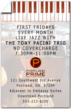 NEW Tony Pacini, Ed Bennett and drummer Tim Rap perform every month's first Friday at the Portland Prime Bar located in the  Embassy Suites Hotel at SW 3rd and Oak. Visit the schedule page for more info.