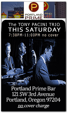 The Tony Pacini Trio Performs this Saturday (no cover). An icon of piano trio jazz that has been together since 1999 featuring; Tony Pacini piano, Ed Bennett bass and drummer Tim Rap at the Portland Prime Bar located in the  Embassy Suites Hotel at SW 3rd and Oak. Visit the schedule page for more info.