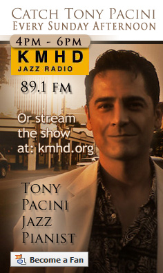Jazz Connections With Tony Pacini Every Friday Morning, 10am-1pm on KMHD 89.1fm