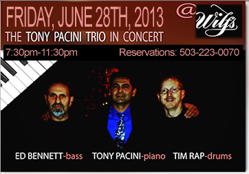 The Tony Pacini Trio performs Friday,  June 28th, 2013; 7:30pm-11:30pm at Wilf's Restaurant