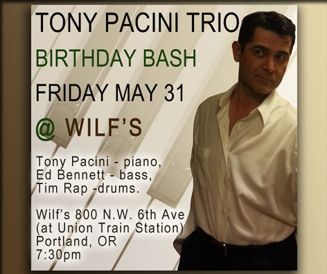 The Tony Pacini Trio performs Friday,  May 31st, 2013; 7:30pm-11:30pm at Wilf's Restaurant
