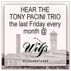 Catch the Tony Pacini Trio live at Wilf's Restaurant and Bar on the last Friday of every month.