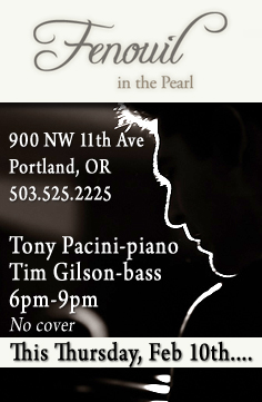 Join pianist Tony Pacini and bassist Tim Gilson for an evening of great jazz at  Fenouil Restaurant and Bar in the Pearl District.  Visit the schedule page for more info.