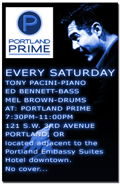 NEW Tony Pacini, Ed Bennett and drummer legend Mel Brown perform every Saturday at the Portland Prime Bar located in the  Embassy Suites Hotel at SW 3rd and Oak. Visit the schedule page for more info.