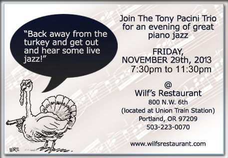The Tony Pacini Trio performs Friday,  November 29th, 2013; 7:30pm-11:30pm at Wilf's Restaurant